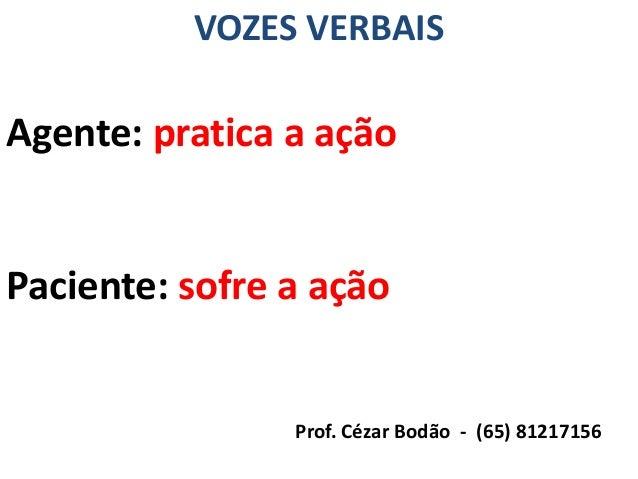 VOZES VERBAISAgente: pratica a açãoPaciente: sofre a ação                Prof. Cézar Bodão - (65) 81217156