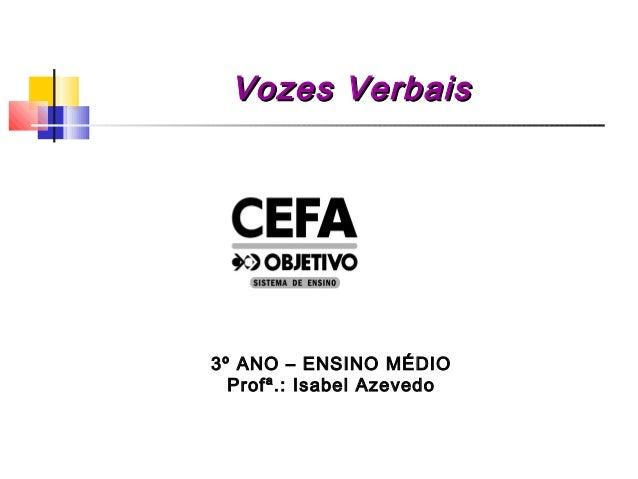 Vozes VerbaisVozes Verbais 3º ANO – ENSINO MÉDIO Profª.: Isabel Azevedo