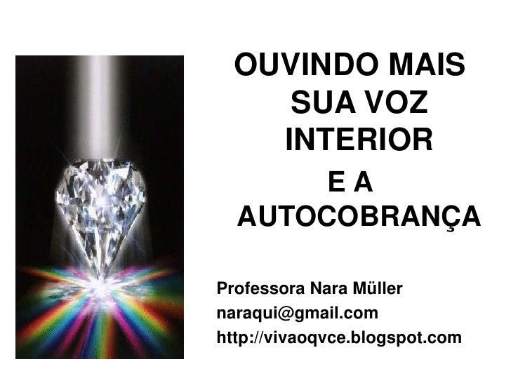 OUVINDO MAIS     SUA VOZ    INTERIOR       EA  AUTOCOBRANÇAProfessora Nara Müllernaraqui@gmail.comhttp://vivaoqvce.blogspo...