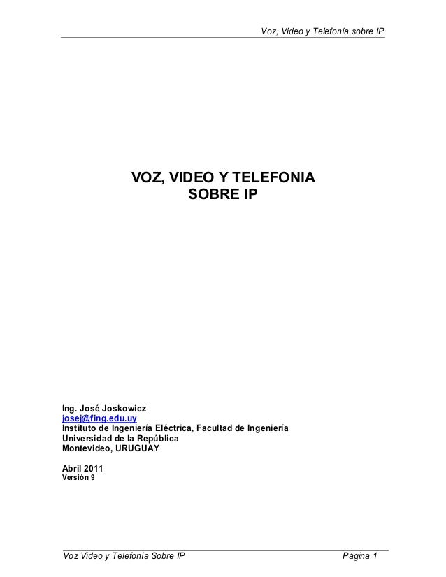 Voz, Video y Telefonía sobre IPVoz Video y Telefonía Sobre IP Página 1VOZ, VIDEO Y TELEFONIASOBRE IPIng. José Joskowiczjos...