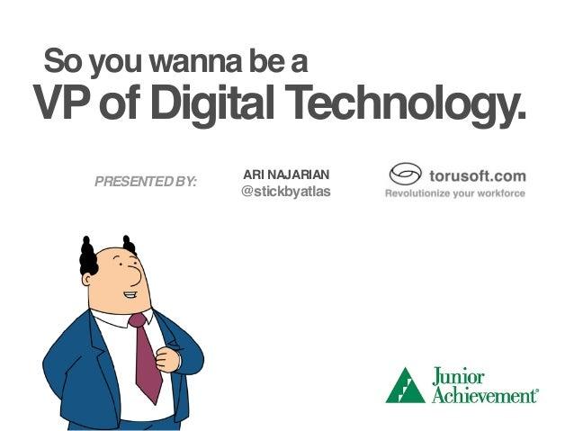 So you wanna be a VPof Digital Technology. ARI NAJARIAN @stickbyatlas PRESENTED BY: