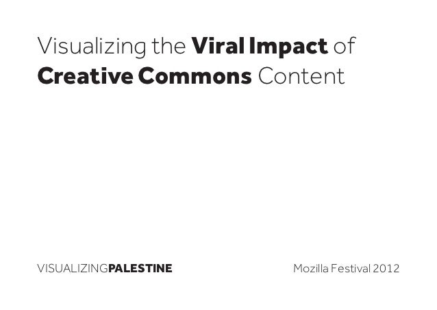 Visualizing the Viral Impact ofCreative Commons ContentVISUALIZINGPALESTINE    Mozilla Festival 2012