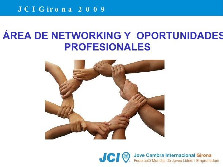 JCI Girona 2009 ÁREA DE NETWORKING Y  OPORTUNIDADES PROFESIONALES