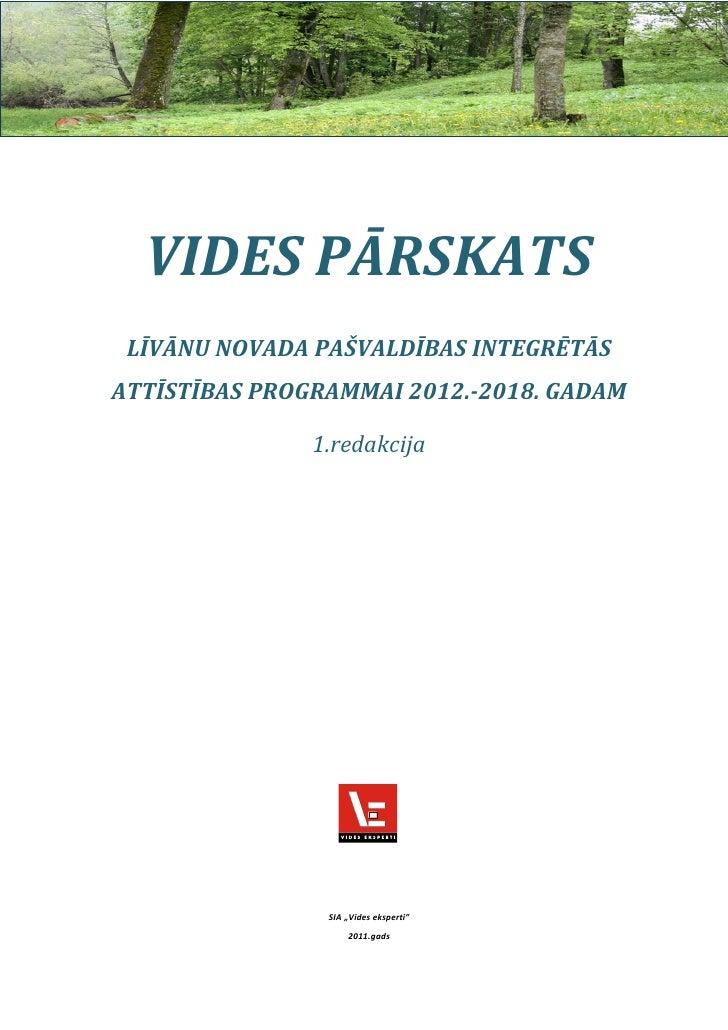 VIDES PĀRSKATS LĪVĀNU NOVADA PAŠVALDĪBAS INTEGRĒTĀSATTĪSTĪBAS PROGRAMMAI 2012.-2018. GADAM               1.redakcija      ...