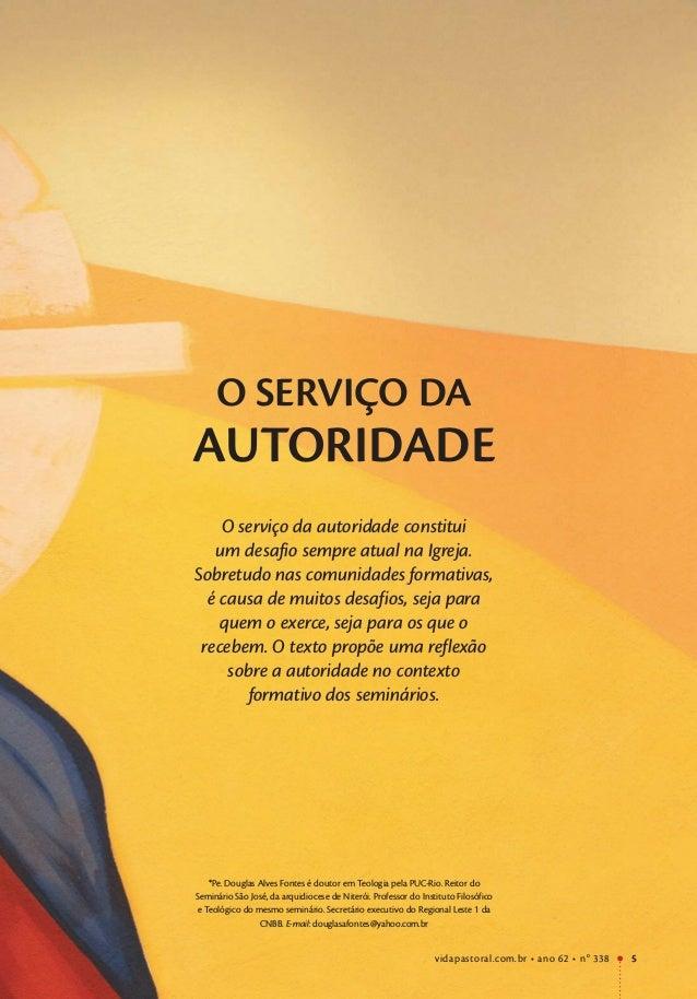 O SERVIÇO DA AUTORIDADE *Pe. Douglas Alves Fontes é doutor em Teologia pela PUC-Rio. Reitor do Seminário São José, da arqu...