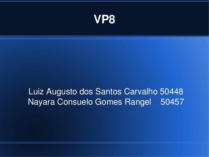 VP8    LuizAugustodosSantosCarvalho50448    NayaraConsueloGomesRangel50457