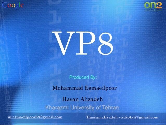 VP8Hassan.alizadeh.varkolaii@gmail.comMohammad EsmaeilpoorHasan AlizadehProduced By:Kharazmi University of Tehranm.esmaeil...