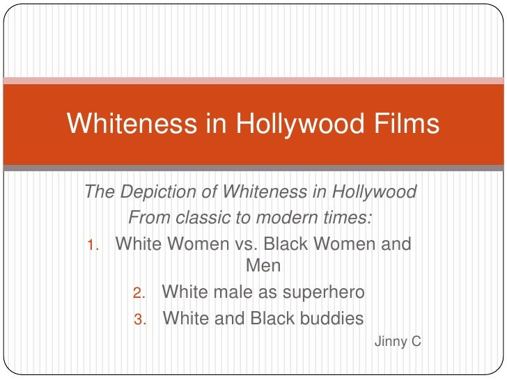 Whiteness in Hollywood Films The Depiction of Whiteness in Hollywood      From classic to modern times: 1. White Women vs....