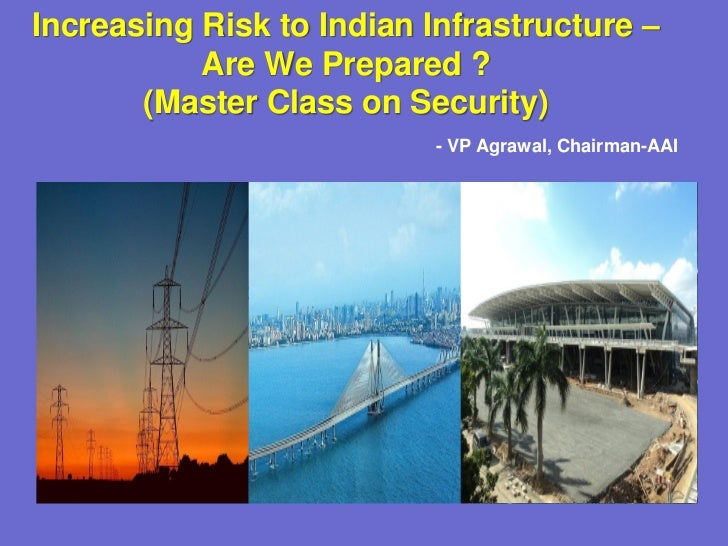 Increasing Risk to Indian Infrastructure –           Are We Prepared ?       (Master Class on Security)                   ...