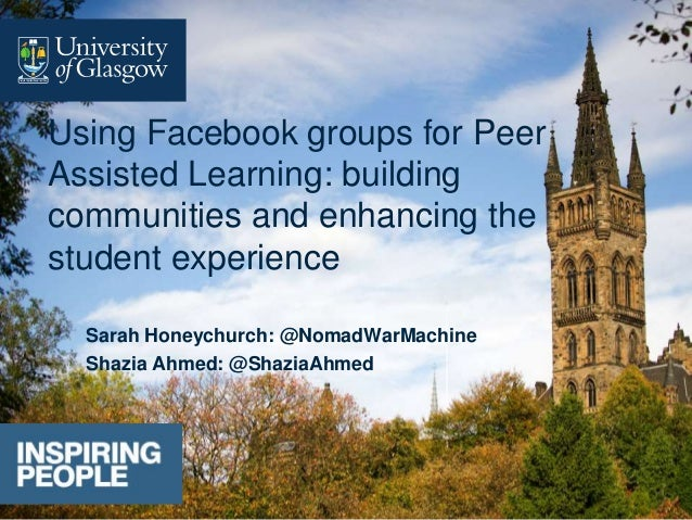 Sarah Honeychurch: @NomadWarMachine Shazia Ahmed: @ShaziaAhmed Using Facebook groups for Peer Assisted Learning: building ...