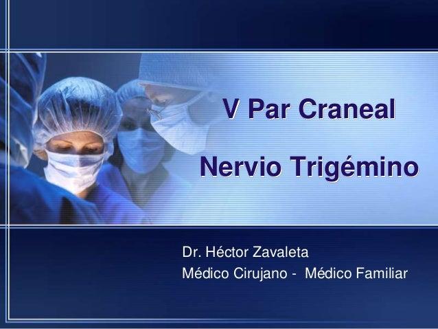V Par Craneal Nervio Trigémino Dr. Héctor Zavaleta Médico Cirujano - Médico Familiar