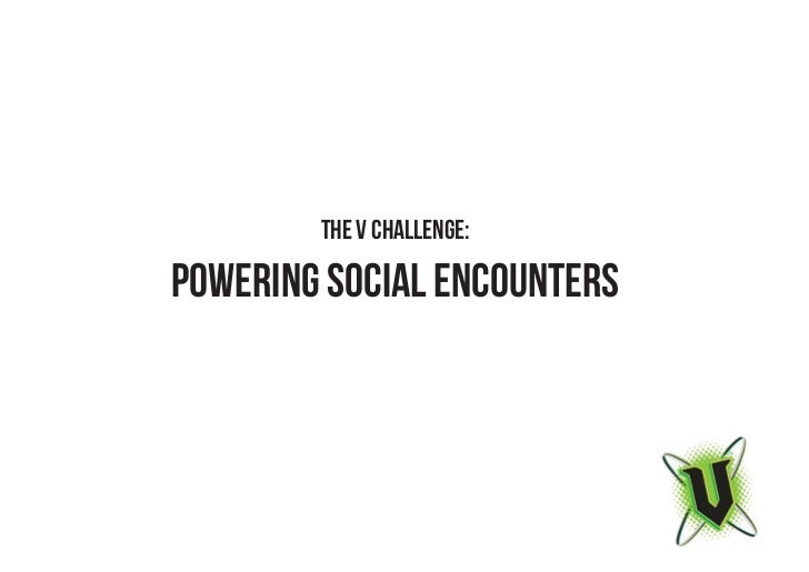 The V Challenge:           PowEring Social EncounterSCREATING UNEXPECTED & MEMORABLE SOCIAL ENCOUNTERS