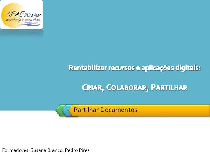 LOGO                               Partilhar DocumentosFormadores: Susana Branco, Pedro Pires
