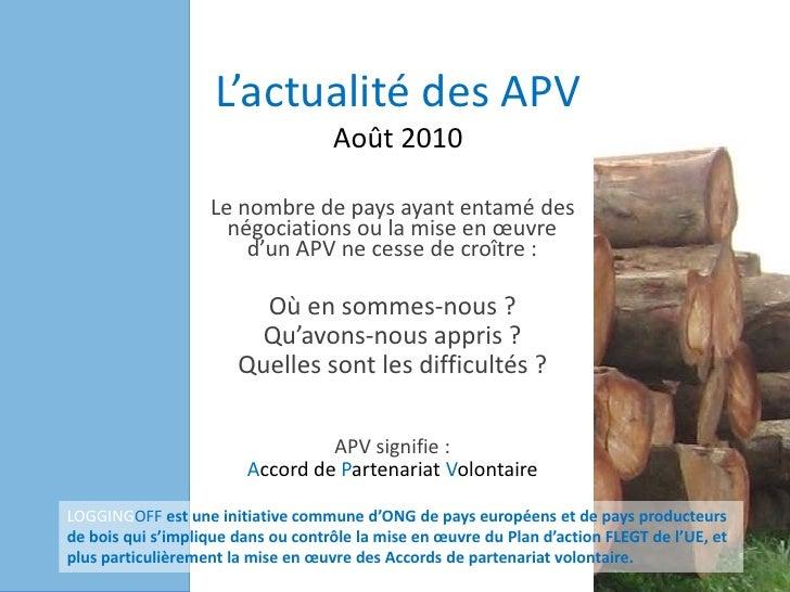 L'actualité des APV Août 2010<br />Le nombre de pays ayant entamé des négociations ou la mise en œuvre d'un APV ne cesse d...