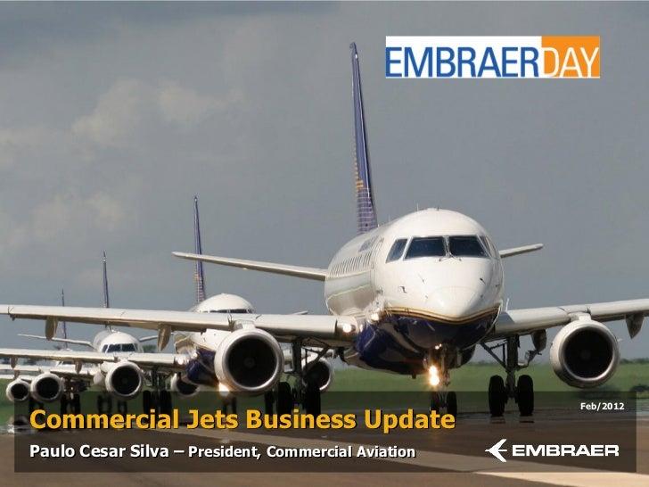 Feb/2012Commercial Jets Business UpdatePaulo Cesar Silva – President, Commercial Aviation
