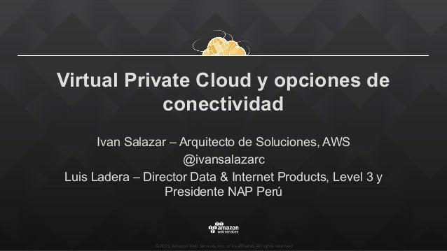 AWS Summit Lima 2015: VIrtual Private Cloud y opciones de conectividad con Level3 Slide 2
