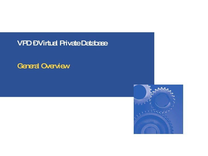 VPD – Virtual Private Database General Overview