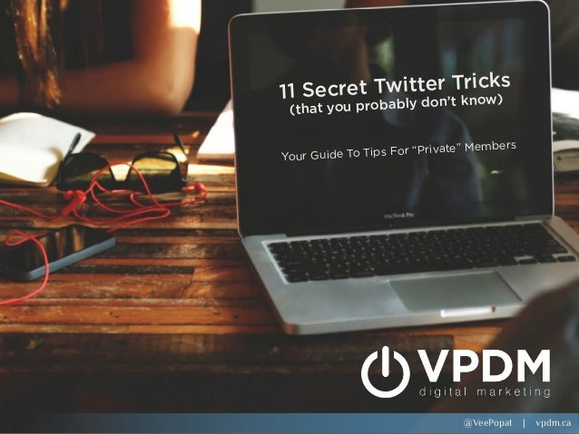 "@VeePopat | vpdm.ca 11 Secret Twitter Tricks (that you probably don't know) Your Guide To Tips For ""Private"" Members @VeeP..."