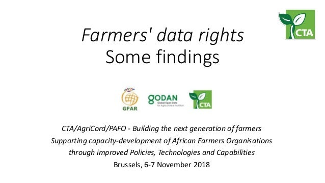 Farmers' data rights Some findings CTA/AgriCord/PAFO - Building the next generation of farmers Supporting capacity-develop...