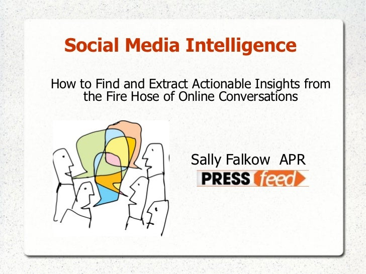 Social Media Intelligence   <ul><li>How to Find and Extract Actionable Insights from the Fire Hose of Online Conversations...