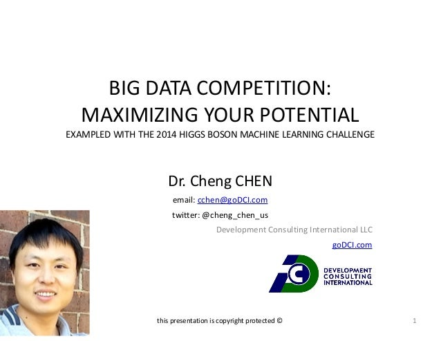 BIG  DATA  COMPETITION:  MAXIMIZING  YOUR  POTENTIAL  EXAMPLED  WITH  THE  2014  HIGGS  BOSON  MACHINE  LEARNING  CHALLENG...