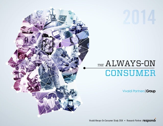 ALWAYS-ON CONSUMER THE Research Partner:Vivaldi Always-On Consumer Study 2014 •