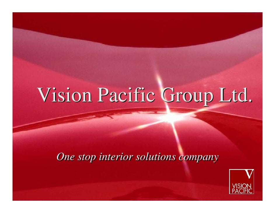 Vision Pacific Group Ltd.    One stop interior solutions company