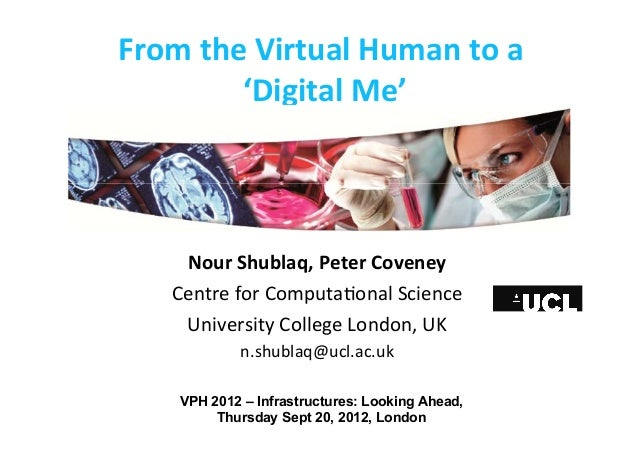 From  the  Virtual  Human  to  a     'Digital  Me'   Nour  Shublaq,  Peter  Coveney   Centre  ...