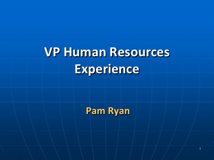 VP Human Resources     Experience       Pam Ryan                        1