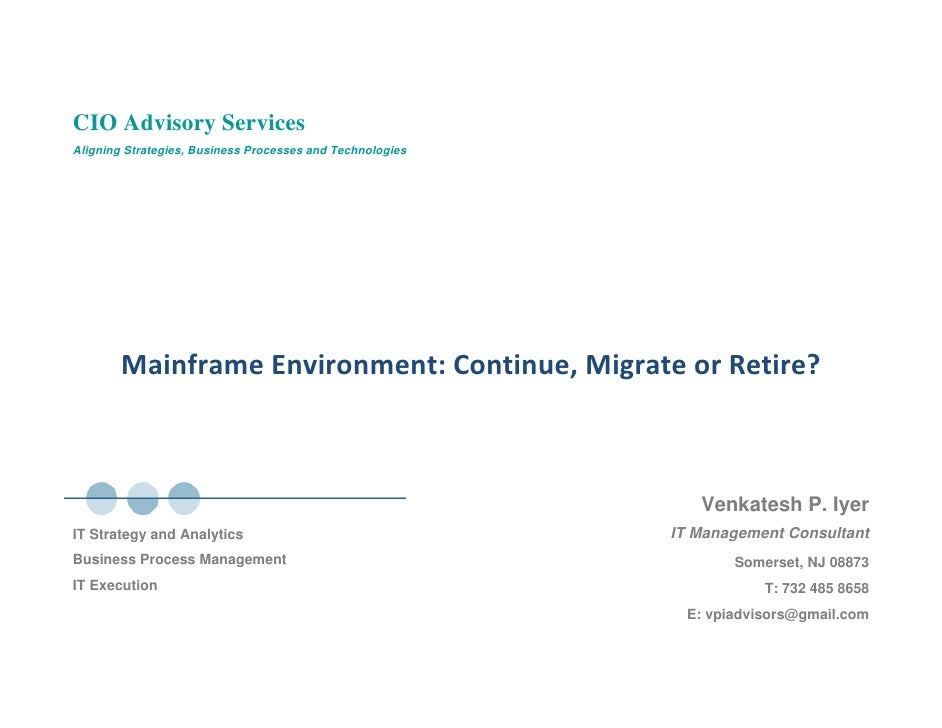 CIO Advisory Services Aligning Strategies, Business Processes and Technologies             MainframeEnvironment:Continue...