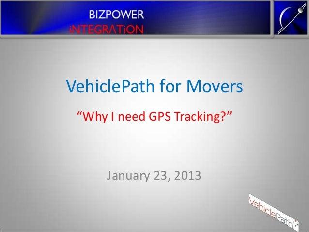 "VehiclePath for Movers ""Why I need GPS Tracking?""      January 23, 2013"