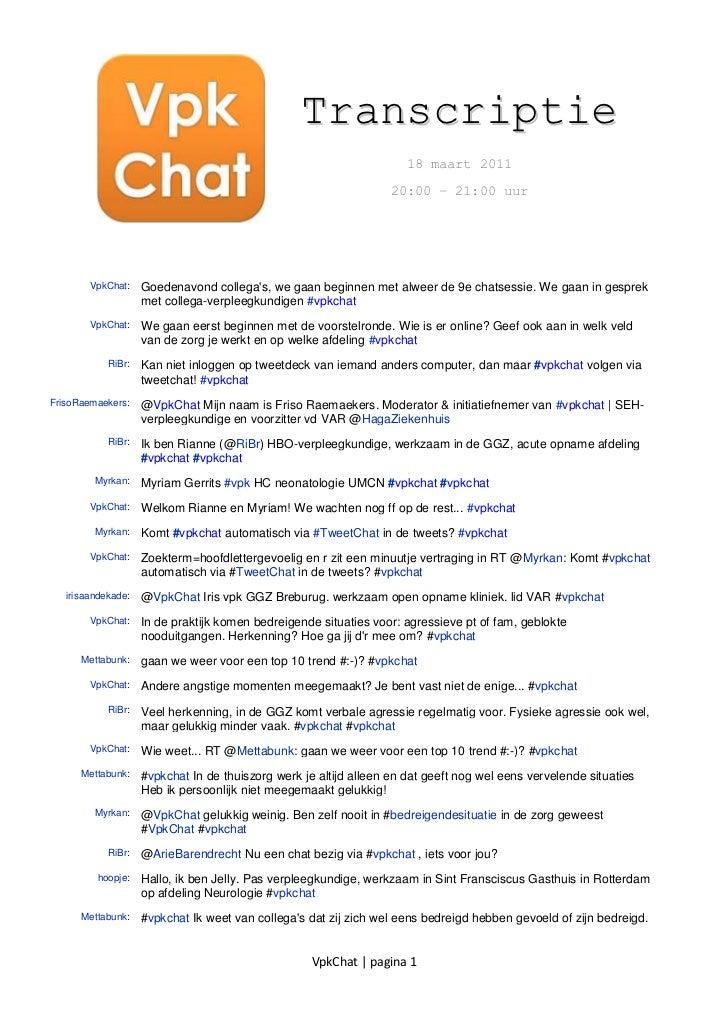 109855-337820Transcriptie<br />18 maart 2011<br />20:00 – 21:00 uur<br />VpkChat:Goedenavond collega's, we gaan beginnen m...