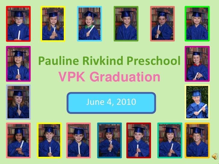 Pauline Rivkind PreschoolVPK Graduation<br />June 4, 2010<br />