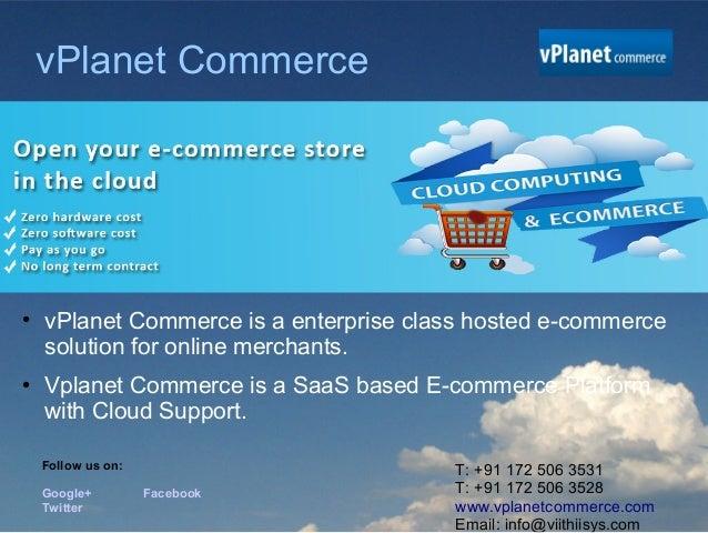 vPlanet Commerce●    vPlanet Commerce is a enterprise class hosted e-commerce    solution for online merchants.●    Vplane...