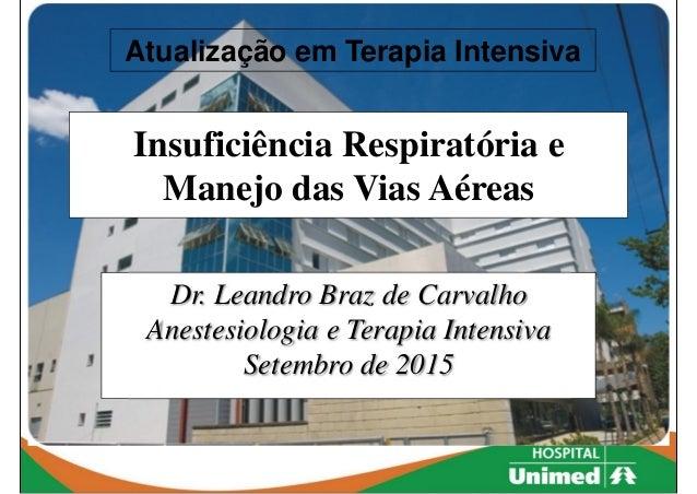 Insuficiência Respiratória e Manejo das Vias Aéreas Dr. Leandro Braz de Carvalho Anestesiologia e Terapia Intensiva Setemb...