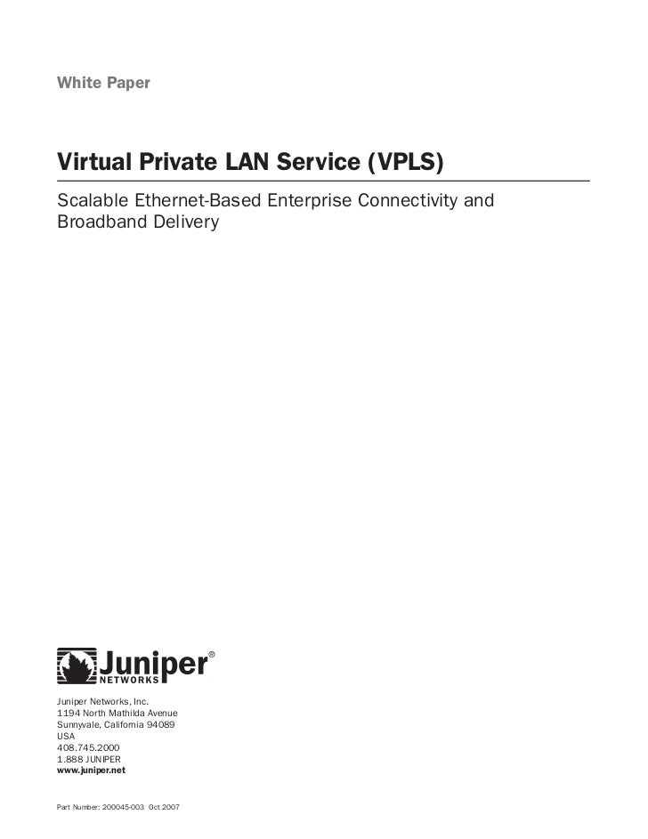 White PaperVirtual Private LAN Service (VPLS)Scalable Ethernet-Based Enterprise Connectivity andBroadband DeliveryJuniper ...