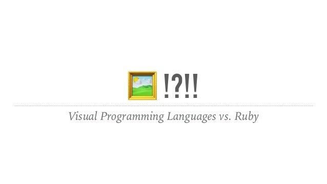 🖼 !?!! Visual Programming Languages vs. Ruby