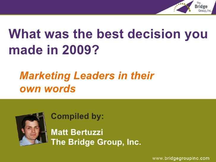<ul><li>What was the best decision you made in 2009? </li></ul><ul><ul><li>Marketing Leaders in their  own words </li></ul...