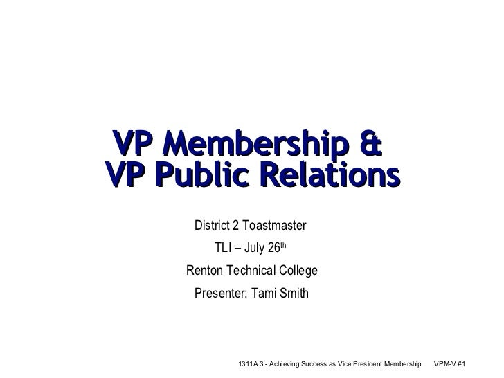 VP Membership &  VP Public Relations District 2 Toastmaster  TLI – July 26 th   Renton Technical College Presenter: Tami S...