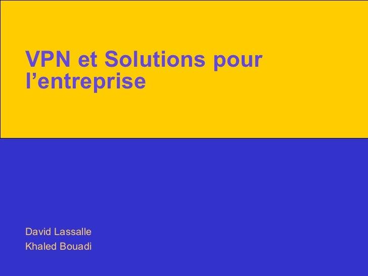 VPN et Solutions pour l'entreprise David Lassalle Khaled Bouadi