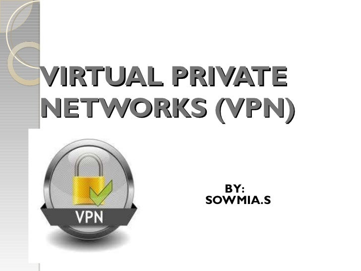 VIRTUAL PRIVATE NETWORKS (VPN) BY:   SOWMIA.S