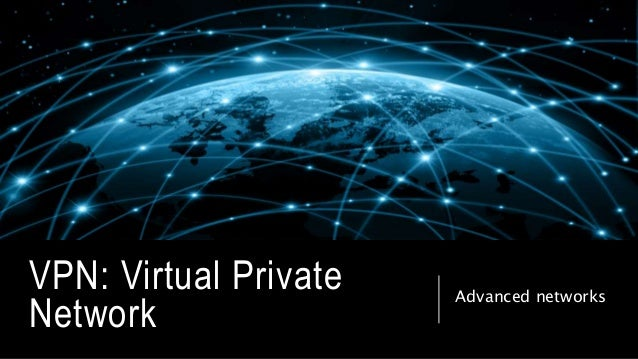 VPN: Virtual Private Network Advanced networks