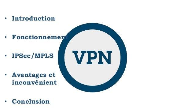 • Introduction • Fonctionnement • IPSec/MPLS • Avantages et inconvénient • Conclusion