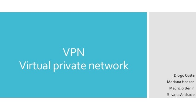 VPN Virtual private network DiogoCosta Mariana Hansen Mauricio Berlin SilvanaAndrade