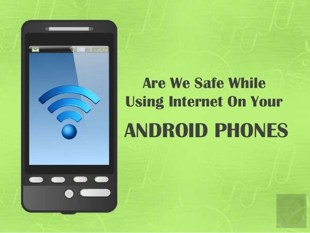 Are We Safe While Using Internet On Your ANDROID PHONES