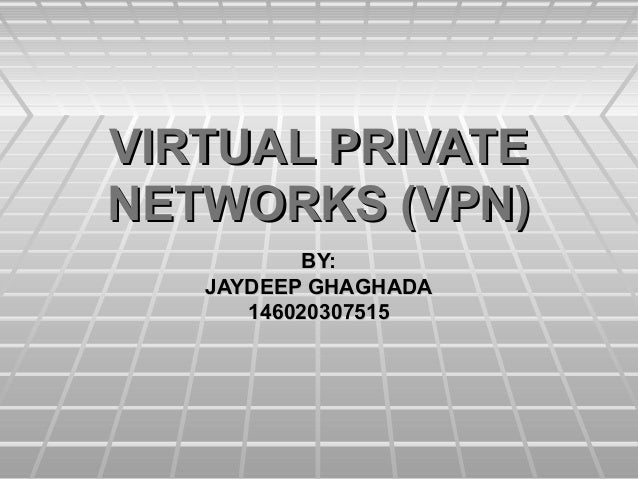 VIRTUAL PRIVATEVIRTUAL PRIVATE NETWORKS (VPN)NETWORKS (VPN) BY:BY: JAYDEEP GHAGHADAJAYDEEP GHAGHADA 1460203075151460203075...