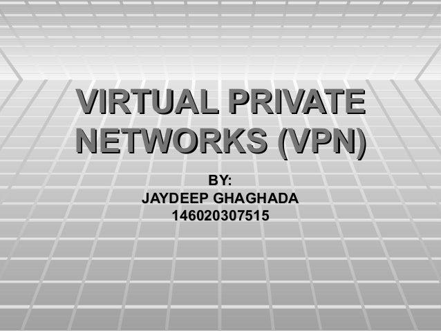 VIRTUAL PRIVATEVIRTUAL PRIVATE NETWORKS (VPN)NETWORKS (VPN) BY:BY: JAYDEEP GHAGHADAJAYDEEP GHAGHADA 1460203075151460203075...