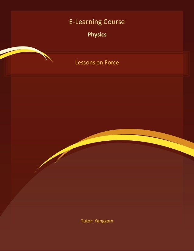 E-Learning Course     Physics Lessons on Force   Tutor: Yangzom