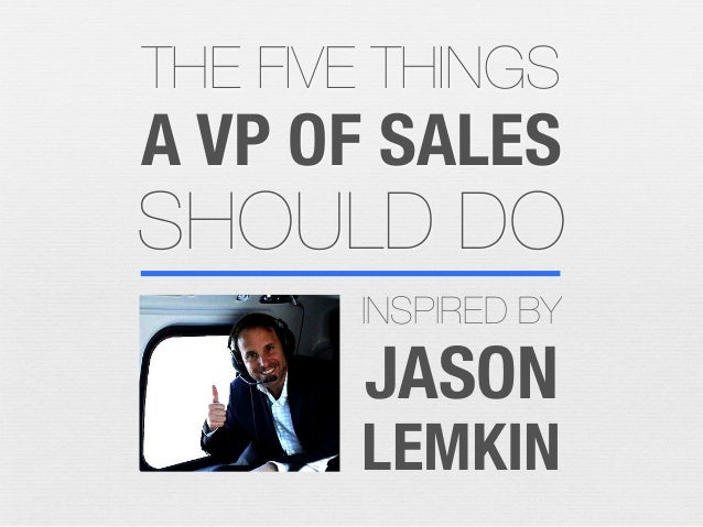 THE FIVE THINGS  A VP OF SALES  SHOULD DO INSPIRED BY  JASON  LEMKIN