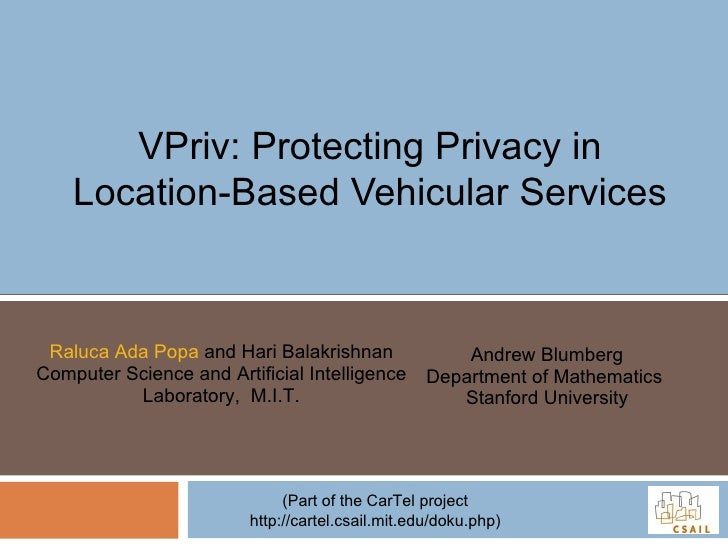 VPriv: Protecting Privacy in Location-Based Vehicular Services Raluca Ada Popa  and Hari Balakrishnan Computer Science and...
